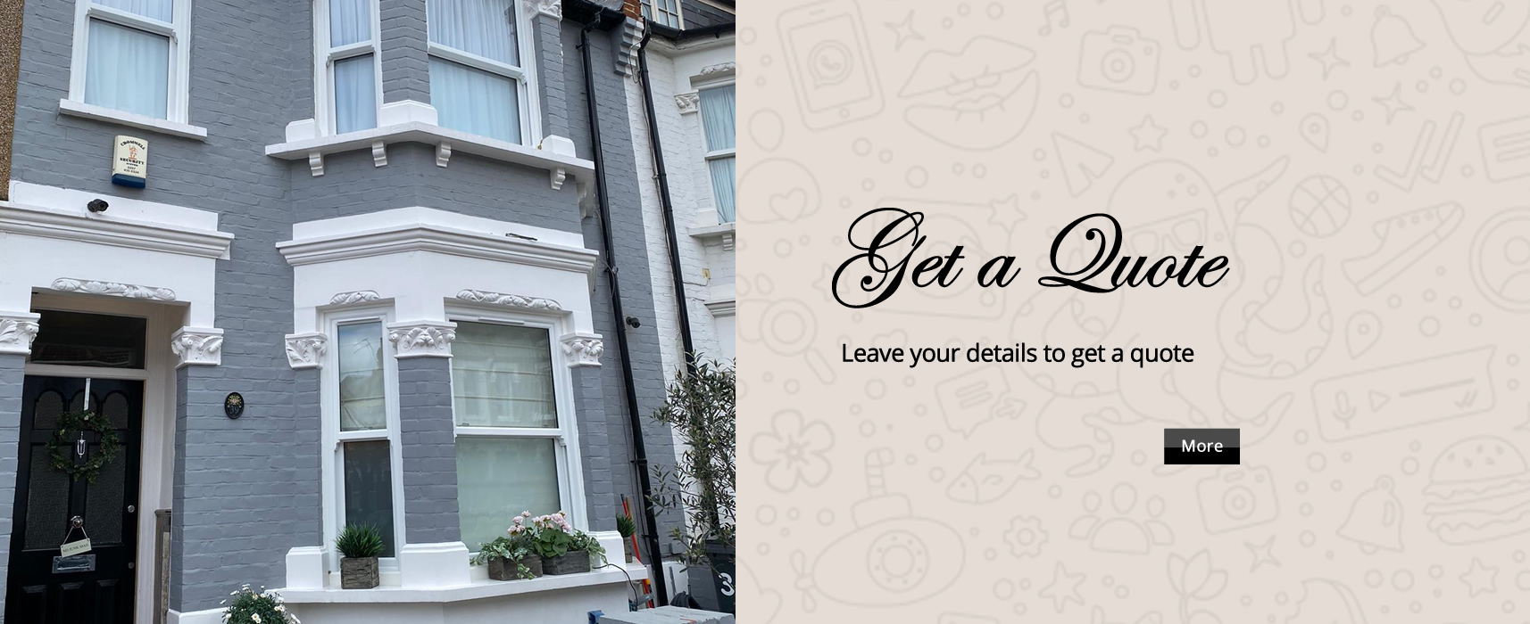 we now offer virtual window quotes for our London customers so we don't have to visit your property to give you an in principle price